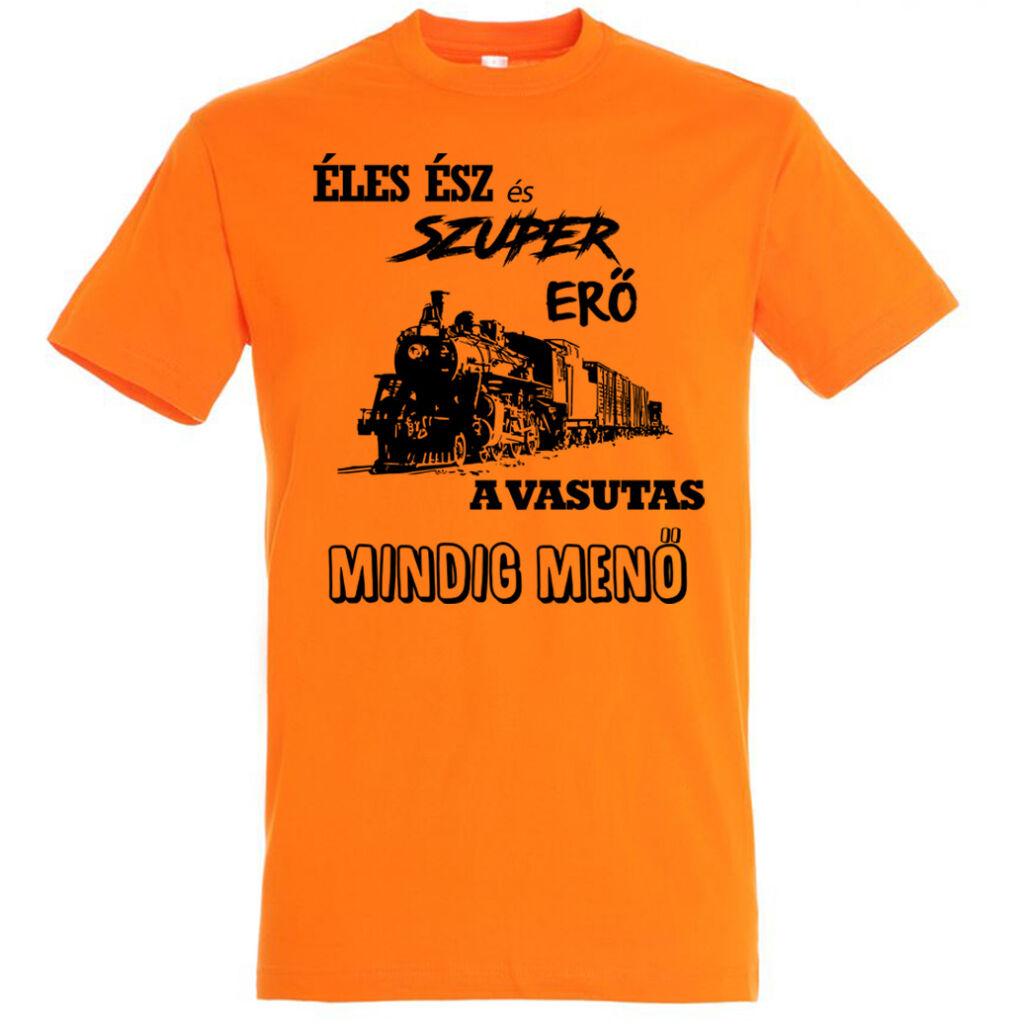 Éles ész és szuper erő a vasutas mindig menő feliratú póló narancs. A kép  illusztráció! Nagyításhoz kattints rá! 9862df574f