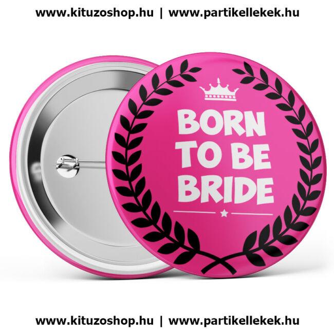 Born To Be Bride lánybúcsú kitűző