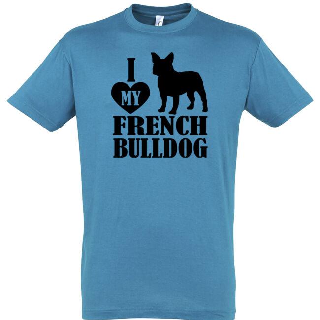 I love my french bulldog póló több színben