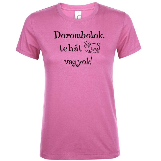 Dorombolok, tehát vagyok! cicás női póló rózsaszín