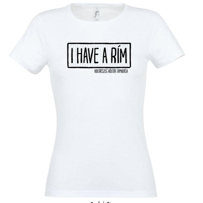 I HAVE A RÍM női póló fehér