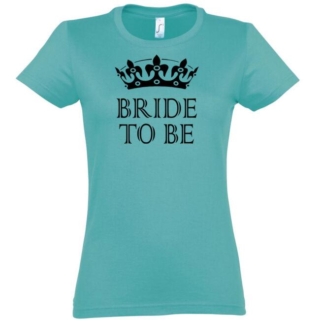 Bride to be koronás póló lánybúcsúra fcarribean blue színben