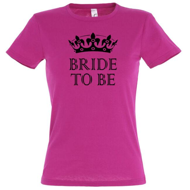 Bride to be koronás póló lánybúcsúra fuchsia színben