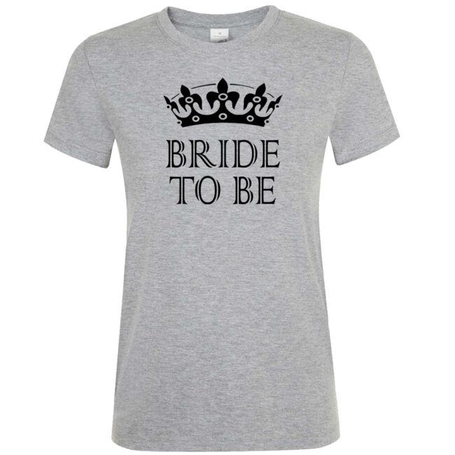 Bride to be koronás póló lánybúcsúra grey mealnge színben