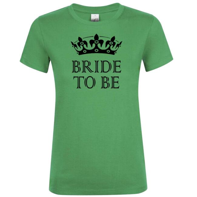 Bride to be koronás póló lánybúcsúra kelly green színben