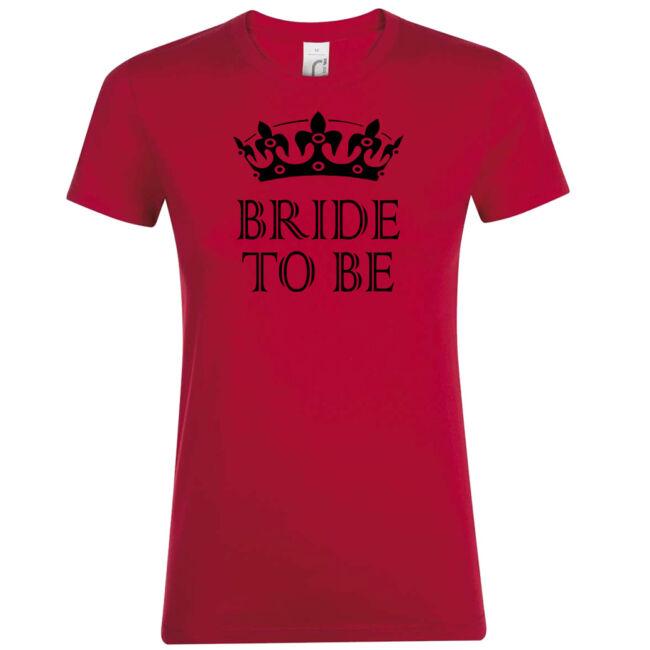 Bride to be koronás póló lánybúcsúra piros színben