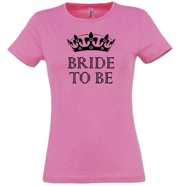 Bride to be koronás póló lánybúcsúra fehér színbenrózsaszín