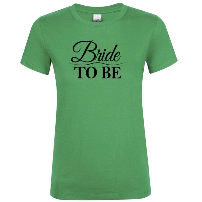 Bride to be póló lánybúcsúra kelly green színben