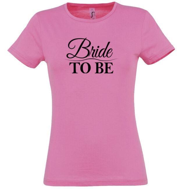 Bride to be póló lánybúcsúra rózsaszín színben