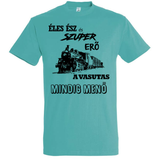 Éles ész és szuper erő a vasutas mindig menő feliratú póló caribbean blue.