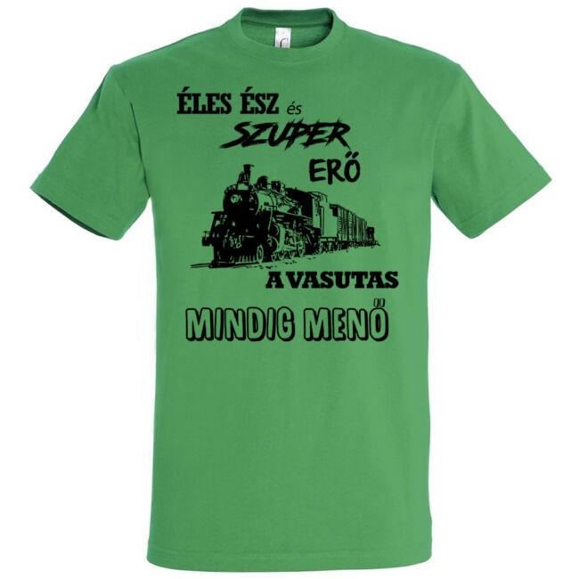 Éles ész és szuper erő a vasutas mindig menő feliratú póló kelly green.