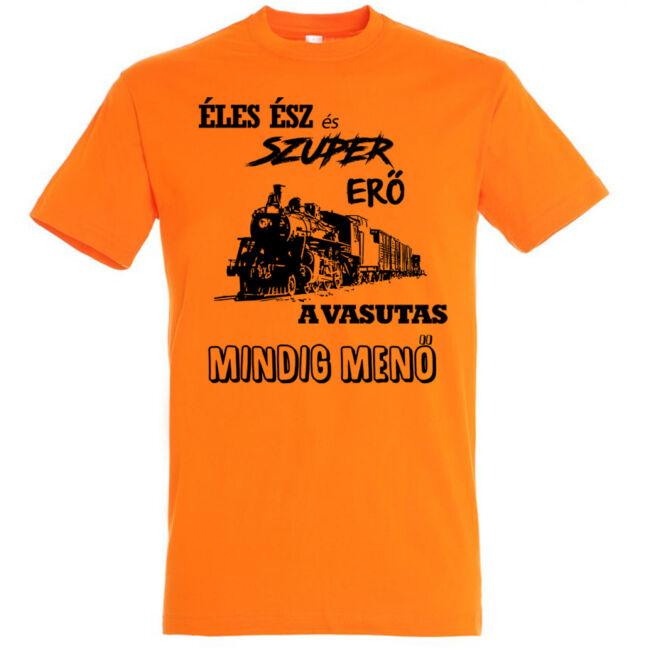 Éles ész és szuper erő a vasutas mindig menő feliratú póló narancs.