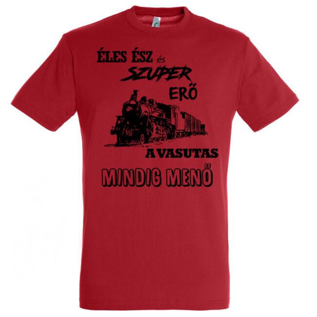 Éles ész és szuper erő a vasutas mindig menő feliratú póló piros.