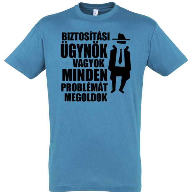 Biztosítási ügynök vagyok, minden problémát megoldok feliratos póló.
