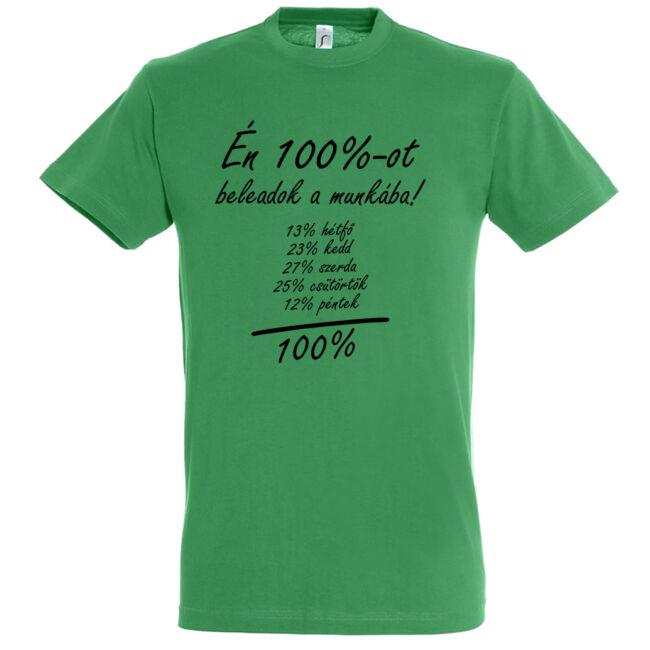 Én 100%-ot beleadok a munkába feliratos, vicces póló. 13% hétfő, 23% kedd, 27% szerda, 25% csütörtök, 12% péntek. = 100% :)