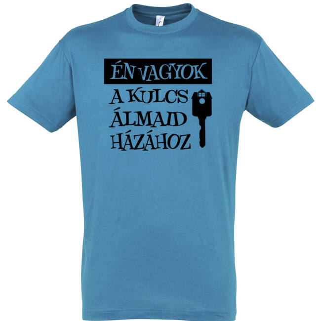 Én vagyok a kulcs álmaid házához póló aqua