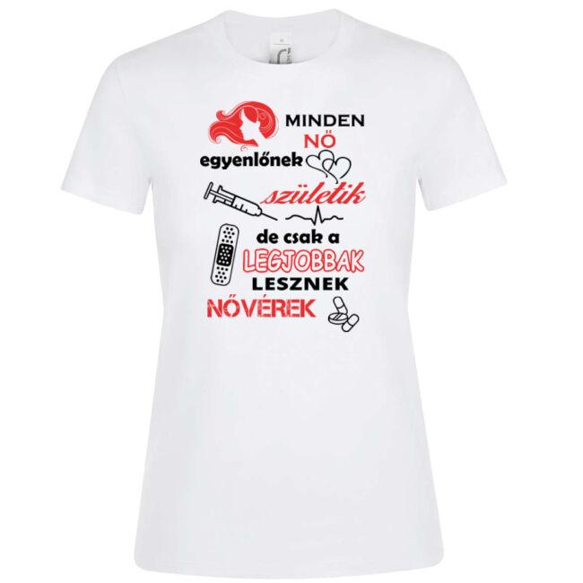 Minden nő egyenlőnek születik, de csak a legjobbak lesznek nővérek feliratos póló. 100% pamut póló