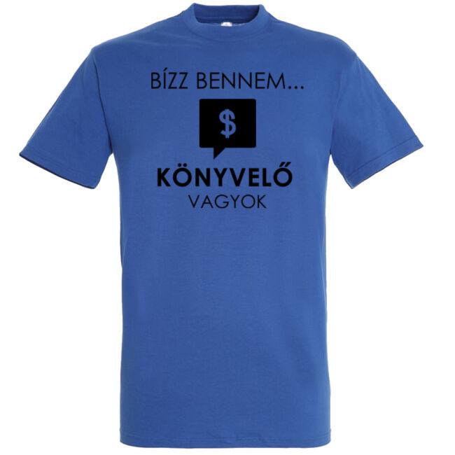 Bízz bennem, könyvelő vagyok feliratos póló. 100% pamut alapanyag és kiváló nyomatminőség