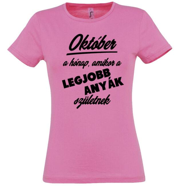 Október a hónap, amikor a legjobb anyák születnek póló rózsaszín