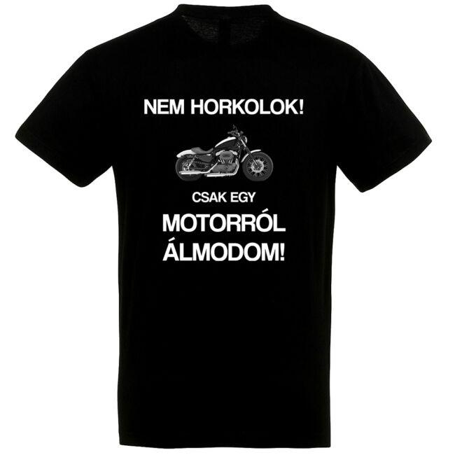 Nem horkolok! Csak egy motorról álmodom póló fekete